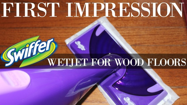 SWIFFER WETJET FOR WOOD FLOORS | First Impression